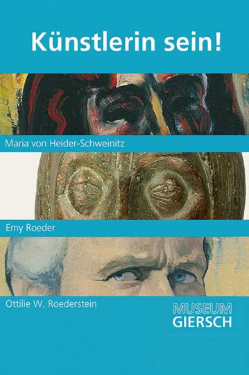 Künstlerin sein! Maria von Heider-Schweinitz, Emy Roeder, Ottilie W. Roederstein.