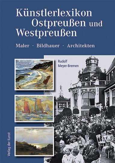 Künstlerlexikon Ostpreußen und Westpreußen. Maler, Bildhauer, Architekten.