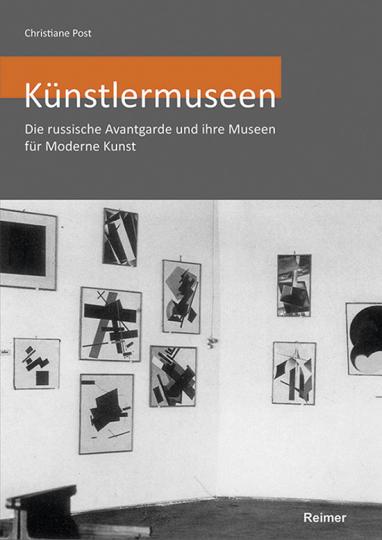Künstlermuseen. Die russische Avantgarde und ihre Museen für Moderne Kunst.