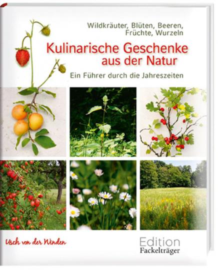 Kulinarische Geschenke aus der Natur. Ein Führer durch die Jahreszeiten.