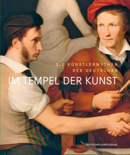 Kult des Künstlers. Im Tempel der Kunst. Die Künstlermythen der Deutschen