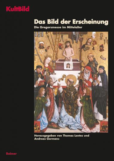 KultBild - Visualität und Religion in der Vormoderne Band 3: Das Bild der Erscheinung - Die Gregorsmesse im Mittelalter.