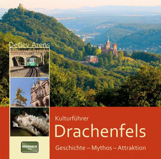 Kulturführer Drachenfels. Geschichte, Mythos, Attraktion.
