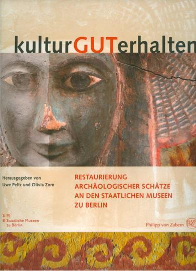 Kulturgut erhalten. Restaurierung archäologischer Schätze an den Staatlichen Museen zu Berlin.