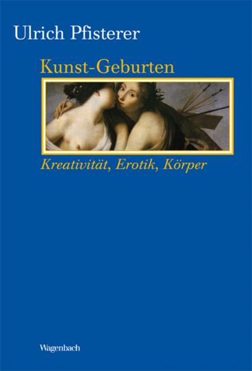 Kunst-Geburten. Kreativität, Erotik, Körper.