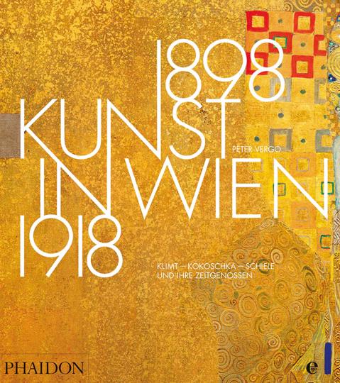 Kunst in Wien 1898-1918. Klimt, Kokoschka, Schiele und ihre Zeitgenossen.