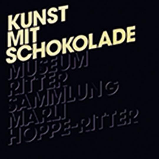 Kunst mit Schokolade. Sammlung Marli Hoppe-Ritter.