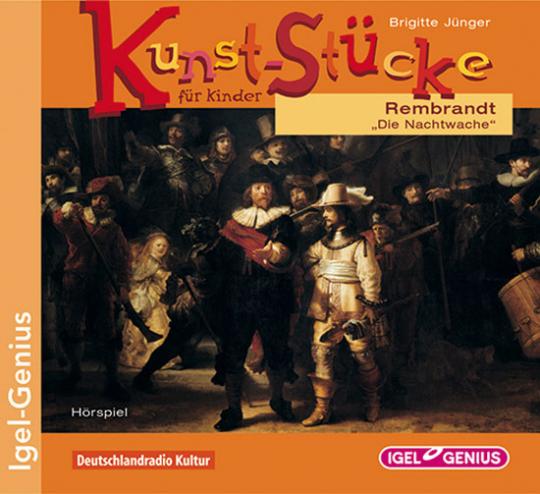Kunst-Stücke für Kinder. Rembrandt. »Die Nachtwache«. CD.