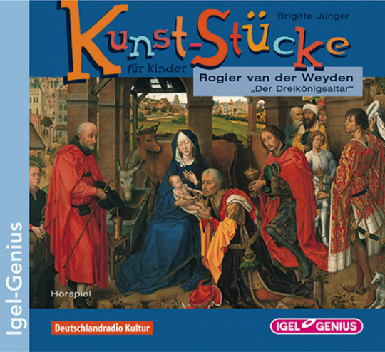 Kunst-Stücke für Kinder. Rogier van der Weyden. »Der Dreikönigsaltar«. CD.