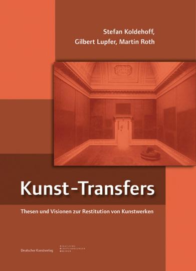 Kunst-Transfers. Thesen und Visionen zur Restitution von Kunstwerken.