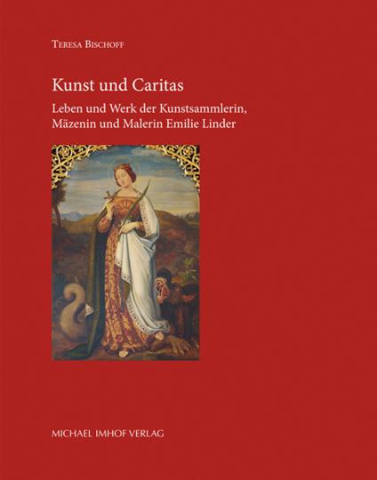 Kunst und Caritas. Leben und Werk der Kunstsammlerin, Mäzenin und Malerin Emilie Linder.
