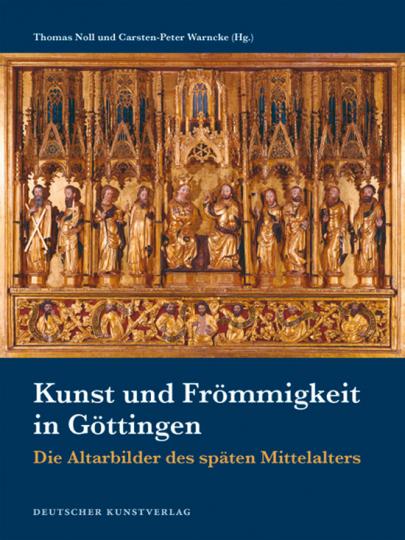 Kunst und Frömmigkeit in Göttingen. Die Altarbilder des späten Mittelalters.