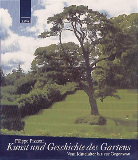 Kunst und Geschichte des Gartens. Vom Mittelalter bis zur Gegenwart.