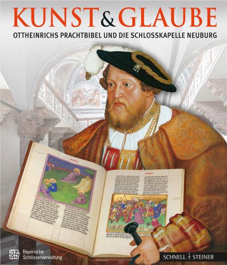Kunst & Glaube. Ottheinrichs Prachtbibel und die Schlosskapelle Neuburg.