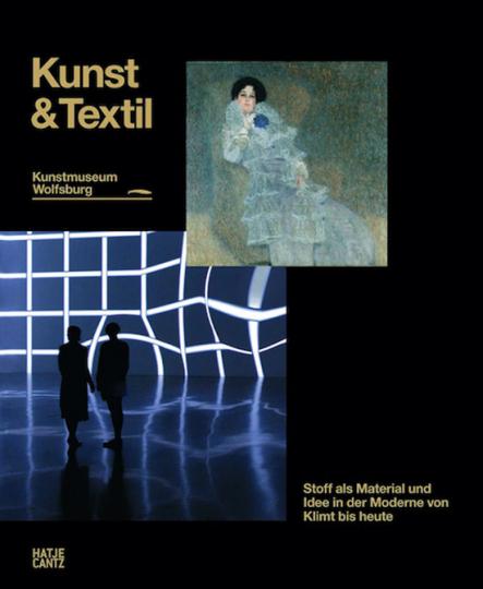Kunst & Textil. Stoff als Idee und Material in der Moderne von Klimt bis heute.