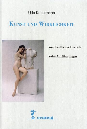 Kunst und Wirklichkeit. Von Fiedler bis Derrida. Zehn Annäherungen.