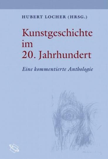Kunstgeschichte im 20. Jahrhundert. Eine kommentierte Anthologie.
