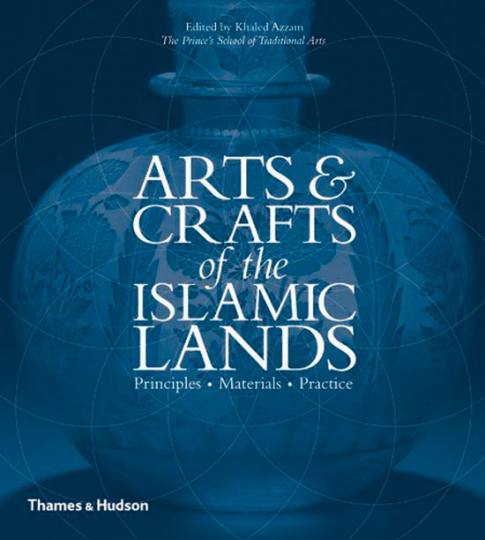 Kunsthandwerk in der Islamischen Welt. Arts and Crafts of the Islamic Lands. Principles. Materials. Practice.