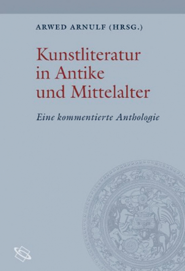 Kunstliteratur in Antike und Mittelalter. Eine kommentierte Anthologie.