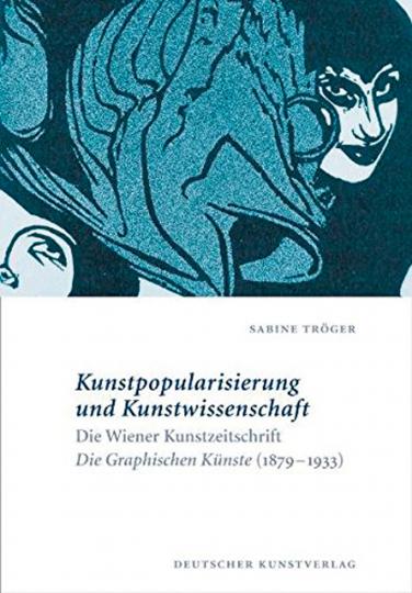 Kunstpopularisierung und Kunstwissenschaft. Die Wiener Kunstzeitschrift »Die Graphischen Künste« (1879-1933).