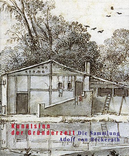 Kunstsinn der Gründerzeit - Die Sammlung Adolf von Beckerath