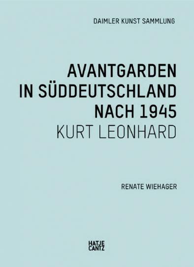 Kurt Leonhard. Avantgarden in Süddeutschland nach 1945.