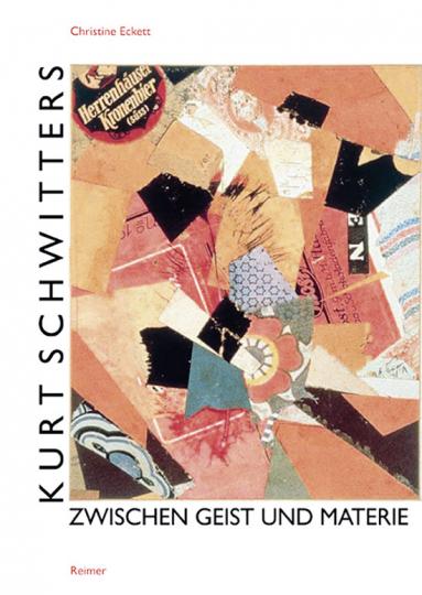 Kurt Schwitters. Zwischen Geist und Materie.