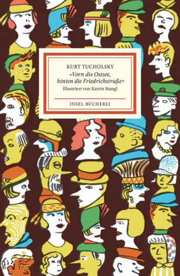 Kurt Tucholsky. »Vorn die Ostsee, hinten die Friedrichstraße«. Ein Lesebuch.