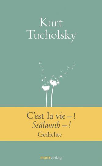 Kurt Tucholsky. C'est la vie -! Ssälawih-!