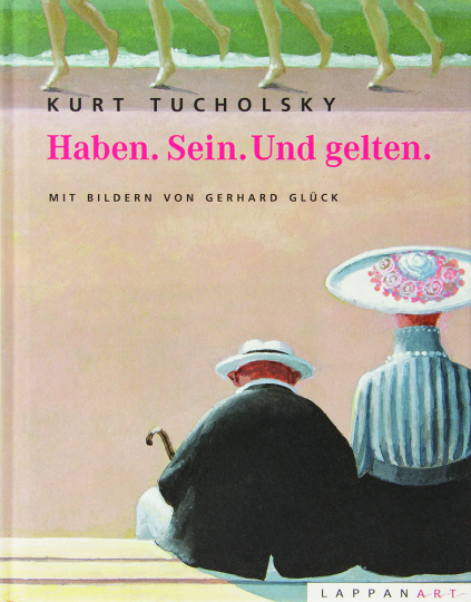 Kurt Tucholsky. Haben. Sein. Und Gelten.