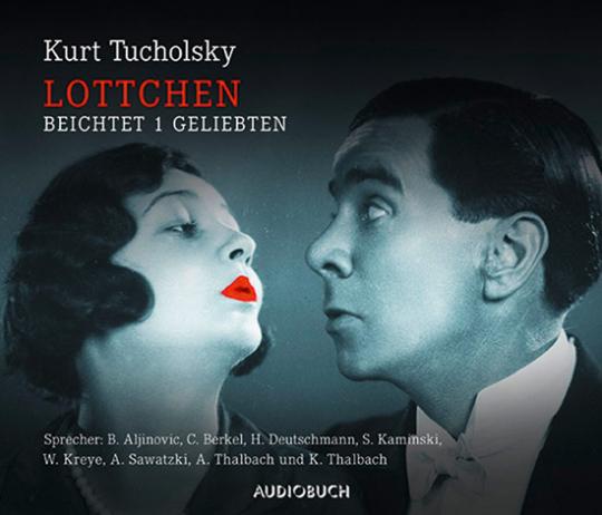 Kurt Tucholsky. Lottchen beichtet 1 Geliebten. Hörbuch. 1 CD.