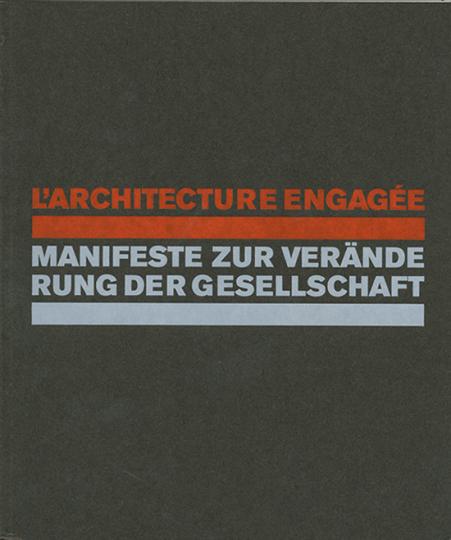 L'architecture engagée. Manifest zur Veränderung der Gesellschaft.