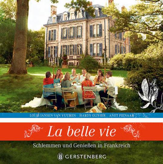 La belle vie. Schlemmen und Genießen in Frankreich.