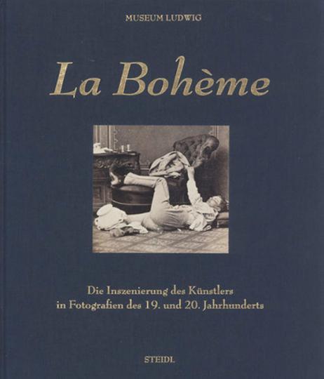 La Bohème. Die Inszenierung des Künstlers in Fotografien des 19. und 20. Jahrhunderts.