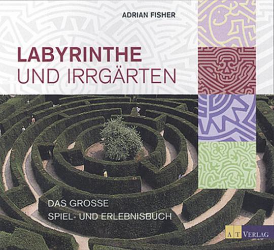 Labyrinthe und Irrgärten. Das große Spiel- und Erlebnisbuch.