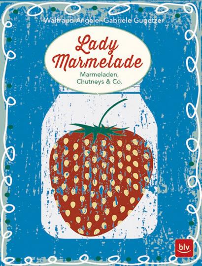 Lady Marmelade - Marmeladen, Chutneys & Co.