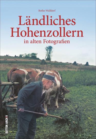 Ländliches Hohenzollern. In alten Fotografien.
