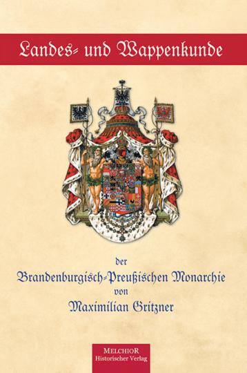 Landes- und Wappenkunde der Brandenburg-Preußischen Monarchie - Reprint der seltenen Originalausgabe von 1894