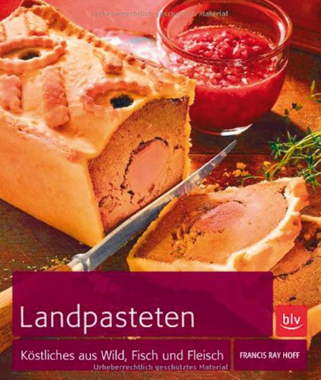 Landpasteten - Köstliches aus Fleisch, Wild und Fisch
