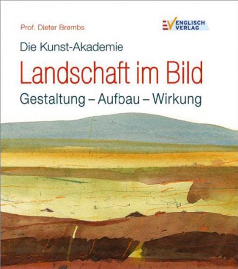 Landschaft im Bild. Gestaltung - Aufbau - Wirkung. Die Kunst-Akademie.