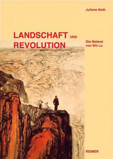 Landschaft und Revolution. Die Malerei von Shi Lu.