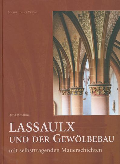 Lassaulx und der Gewölbebau mit selbsttragenden Mauerschichten. Neumittelalterliche Architektur um 1825-1848.