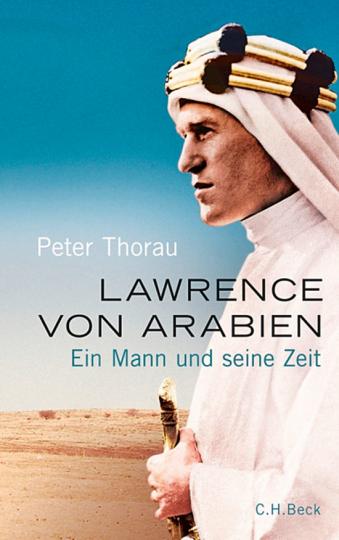 Lawrence von Arabien. Ein Mann und seine Zeit.