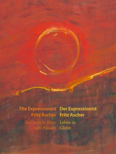 Leben ist Glühn. Der Expressionist Fritz Ascher.