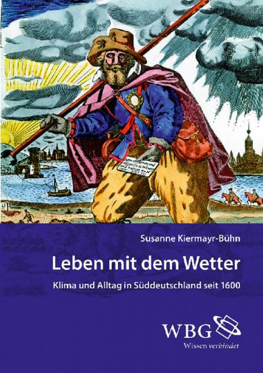 Leben mit dem Wetter. Klima und Alltag in Süddeutschland seit 1600.