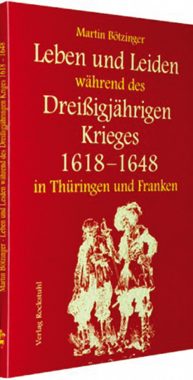 Leben und Leiden während des dereißigjährigen Krieges In Thüringen und Franken
