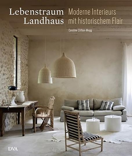 Lebenstraum Landhaus. Moderne Interieurs mit historischem Flair.