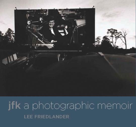 Lee Friedlander. JFK. A Photographic Memoir.