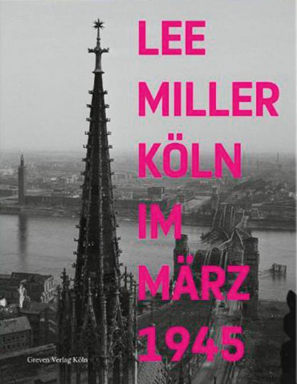 Lee Miller. Köln im März 1945. Fotografien.