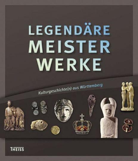 Legendäre MeisterWerke. Kulturgeschichte(n) aus Württemberg.